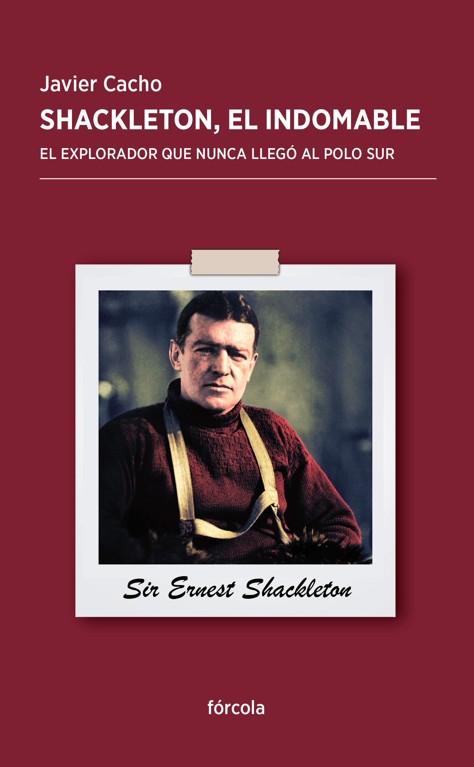 SHACKLETON, EL INDOMABLE - Javier Cacho Gómez