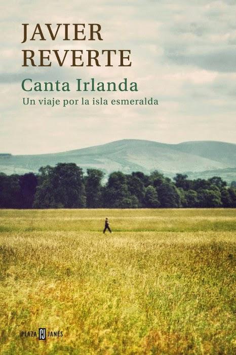 unademagiaporfavor-libro-literatura-de-viaje-abril-2014-plazajanes-canta-irlanda-javier-reverte-portada
