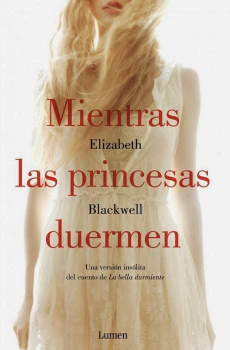 unademagiaporfavor-libro-novela-mayo-2014-lumen-Mientras-las-princesas-duermen-Elizabeth-Blackwell-portada